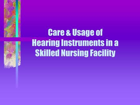 Care & Usage of Hearing Instruments in a Skilled Nursing Facility.