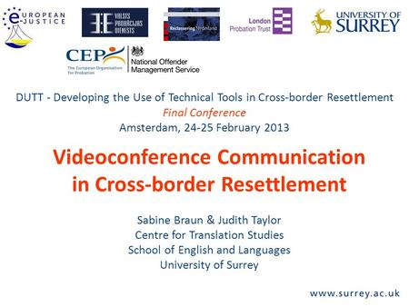 Videoconference Communication in Cross-border Resettlement Sabine Braun & Judith Taylor Centre for Translation Studies School of English and Languages.