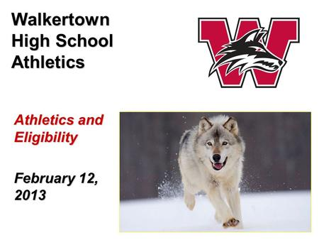 Athletics and Eligibility February 12, 2013 Walkertown High School Athletics.