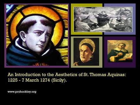 + An Introduction to the Aesthetics of St. Thomas Aquinas: 1225 - 7 March 1274 (Sicily). www.prshockley.org.