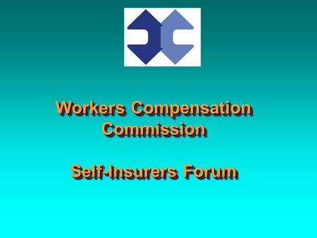 Workers Compensation Commission Self-Insurers Forum.