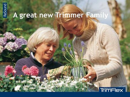 Super Power BTE A great new Trimmer Family. The new & complete, fully digital Trimmer family ReSound is proud to introduce the complete new trimmer family,