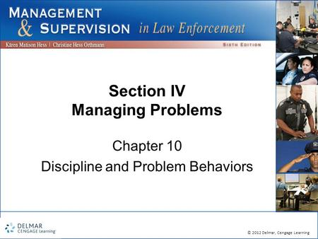 © 2012 Delmar, Cengage Learning Section IV Managing Problems Chapter 10 Discipline and Problem Behaviors.
