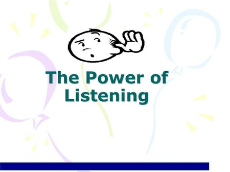 The Power of Listening. What is Listening? Listening (ILA, 1996): the process of receiving, constructing meaning from, and responding to spoken and/or.