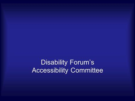 Disability Forum's Accessibility Committee. Overview This template is a guide for creating accessible PowerPoint presentations. This template uses fonts,