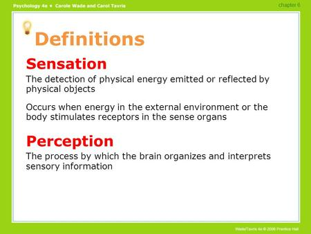 Definitions Sensation The detection of physical energy emitted or reflected by physical objects Occurs when energy in the external environment or the body.