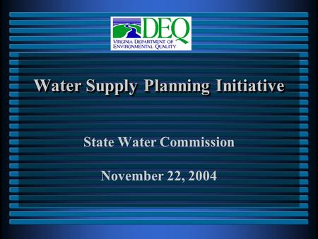 Water Supply Planning Initiative State Water Commission November 22, 2004.