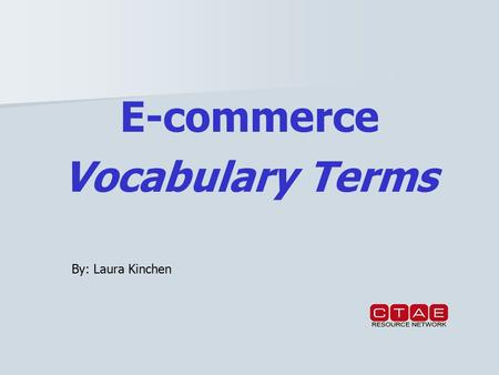 E-commerce Vocabulary Terms By: Laura Kinchen. Buying and selling of goods, services, or information via World Wide Web, email, or other pathways on the.
