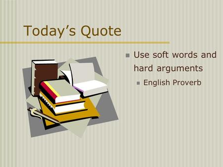 Today's Quote Use soft words and hard arguments English Proverb.