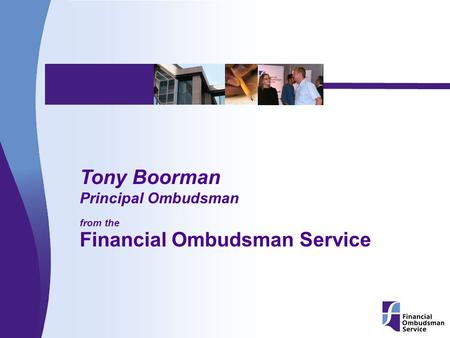 © May not be reproduced without permission of Financial Ombudsman Service Ltd Institute of Actuaries - Warwick 1 Tony Boorman Principal Ombudsman from.