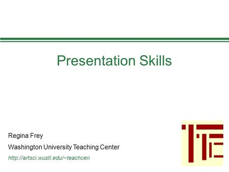 Presentation Skills Regina Frey Washington University Teaching Center