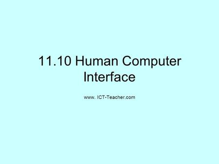 11.10 Human Computer Interface www. ICT-Teacher.com.