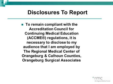 To remain compliant with the Accreditation Council for Continuing Medical Education (ACCME®) regulations, it is necessary to disclose to my audience that.