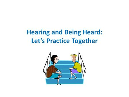 Hearing and Being Heard: Let's Practice Together.