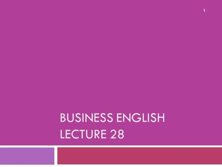 BUSINESS ENGLISH LECTURE 28 1. Synopsis  Presentation Skills continues  apply the 3 A's in preparing content for a presentation,  develop visual aids.