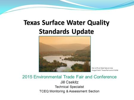 2015 Environmental Trade Fair and Conference Jill Csekitz Technical Specialist TCEQ Monitoring & Assessment Section Devils River State Natural Area Image.