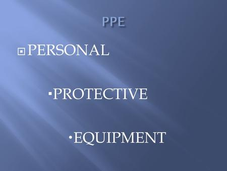 " PERSONAL  PROTECTIVE  EQUIPMENT. Definition: ""specialized clothing or equipment worn by an employee for protection against infectious materials"" (OSHA)"
