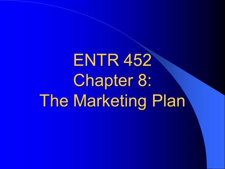 ENTR 452 Chapter 8: The Marketing Plan. UNDERSTANDING THE MARKETING PLAN Marketing plan – Written statement of marketing objectives, strategies, and activities.