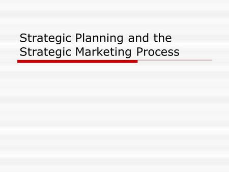 Strategic Planning and the Strategic Marketing Process.