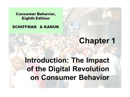 Chapter 1 Introduction: The Impact of the Digital Revolution on Consumer Behavior Consumer Behavior, Eighth Edition Consumer Behavior, Eighth Edition SCHIFFMAN.