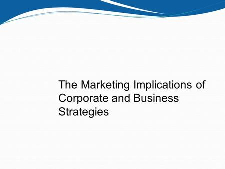 2-1 The Marketing Implications of Corporate and Business Strategies.