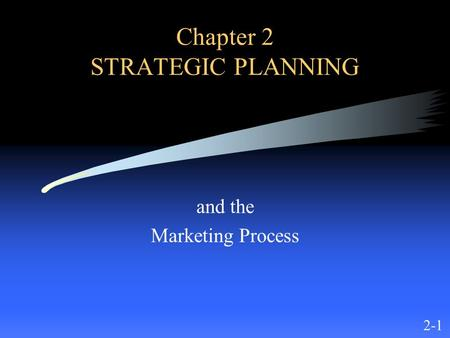 Chapter 2 STRATEGIC PLANNING and the Marketing Process 2-1.
