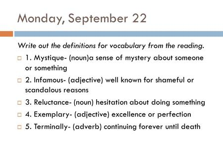 Monday, September 22 Write out the definitions for vocabulary from the reading.  1. Mystique- (noun)a sense of mystery about someone or something  2.