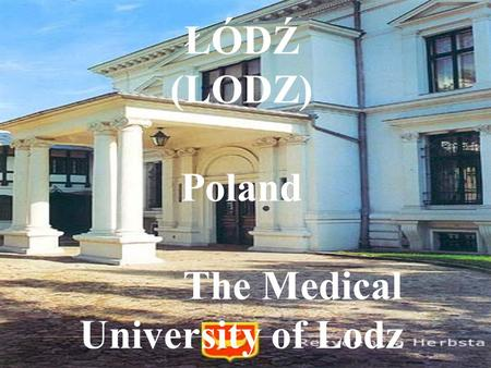 ŁÓDŹ (LODZ) Poland The Medical University of Lodz.