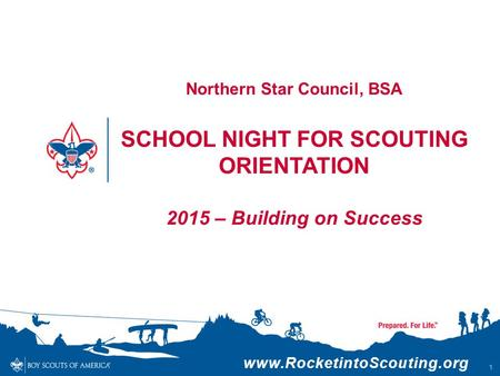Www.RocketintoScouting.org 1 Northern Star Council, BSA SCHOOL NIGHT FOR SCOUTING ORIENTATION 2015 – Building on Success.