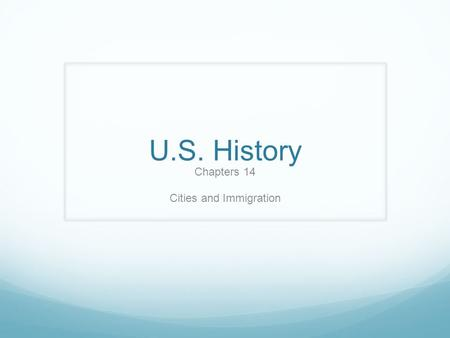U.S. History Chapters 14 Cities and Immigration. Immigrants form Southern and Eastern Europe Section 1.