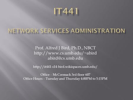 Prof. Alfred J Bird, Ph.D., NBCT   Office – McCormack 3rd floor 607.
