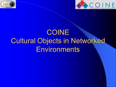 COINE Cultural Objects in Networked Environments.