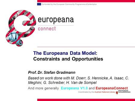 The Europeana Data Model: Constraints and Opportunities Prof. Dr. Stefan Gradmann Based on work done with M. Doerr, S. Hennicke, A. Isaac, C. Meghini,
