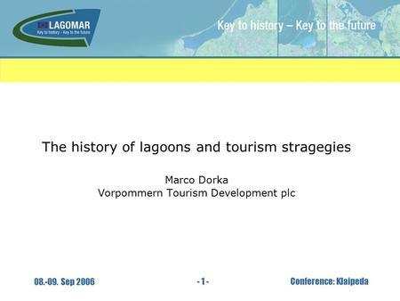 - 1 - 08.-09. Sep 2006 Conference: Klaipeda The history of lagoons and tourism stragegies Marco Dorka Vorpommern Tourism Development plc.