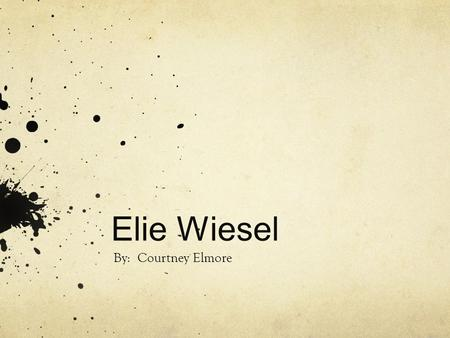 Elie Wiesel By: Courtney Elmore. Born on September 3, 1928 in a small town in Sighet, Transylvania.