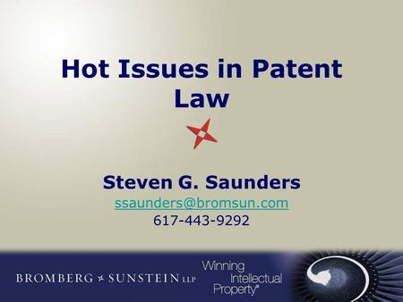 Hot Issues in Patent Law Steven G. Saunders 617-443-9292.