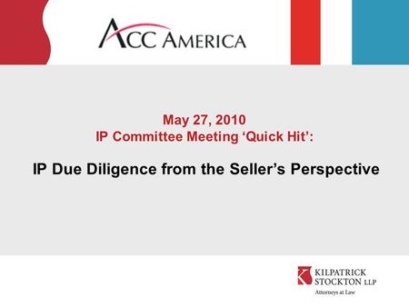May 27, 2010 IP Committee Meeting 'Quick Hit': IP Due Diligence from the Seller's Perspective.
