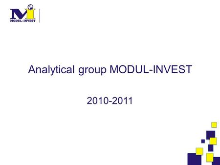 Analytical group MODUL-INVEST 2010-2011. |02.10.2015 |2|2 About «Modul-Invest» The goal of our consulting work is the practical help to people in achievement.