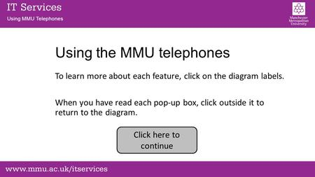 Using MMU Telephones Using the MMU telephones To learn more about each feature, click on the diagram labels. When you have read each pop-up box, click.