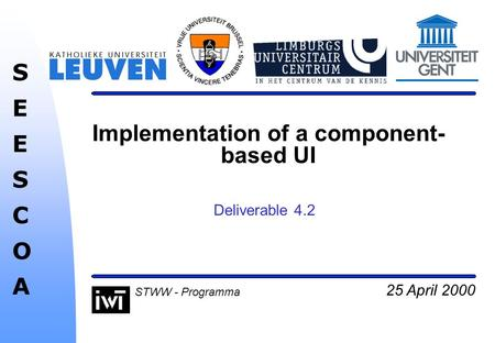 25 April 2000 SEESCOASEESCOA STWW - Programma Implementation of a component- based UI Deliverable 4.2.