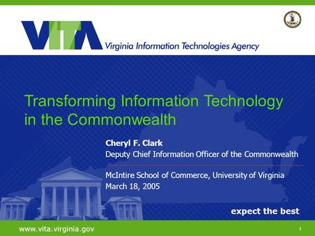 1 expect the best www.vita.virginia.gov Cheryl F. Clark Deputy Chief Information Officer of the Commonwealth McIntire School of Commerce, University of.