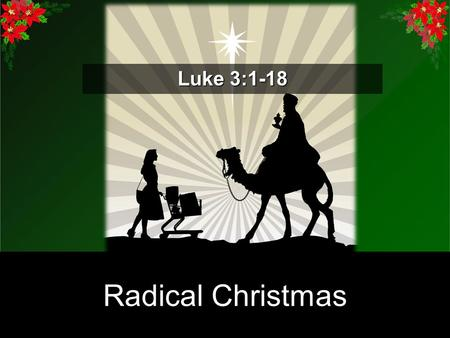 Radical Christmas List Radical Christmas Luke 3:1-18.
