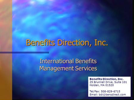 Benefits Direction, Inc. International Benefits Management Services Benefits Direction, Inc. 25 Brunnell Drive, Suite 101 Holden, MA 01520 Tel/Fax: 508-829-6715.