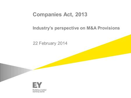 Companies Act, 2013 Industry's perspective on M&A Provisions 22 February 2014.