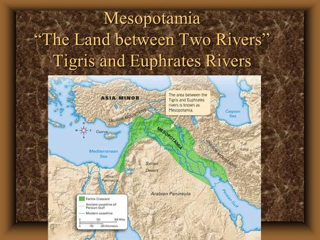 "Mesopotamia ""The Land between Two Rivers"" Tigris and Euphrates Rivers."