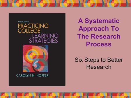 A Systematic Approach To The Research Process Six Steps to Better Research.