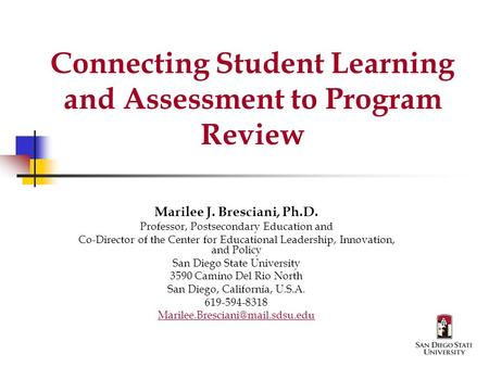 Connecting Student Learning and Assessment to Program Review Marilee J. Bresciani, Ph.D. Professor, Postsecondary Education and Co-Director of the Center.