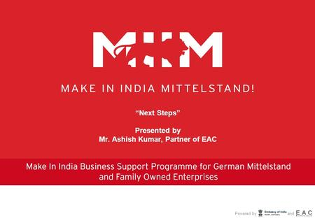 "Powered by and ""Next Steps"" Presented by Mr. Ashish Kumar, Partner of EAC."