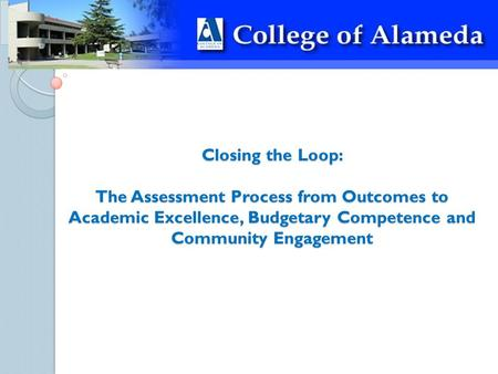 Closing the Loop: The Assessment Process from Outcomes to Academic Excellence, Budgetary Competence and Community Engagement.