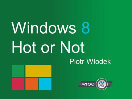 Windows 8 Hot or Not Piotr Włodek. Agenda MetroCharms Contracts WinRT App Execution Environment Motion Summary.